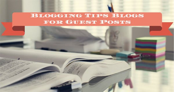 Blogging Tips Blogs That Accepting Guest Posts