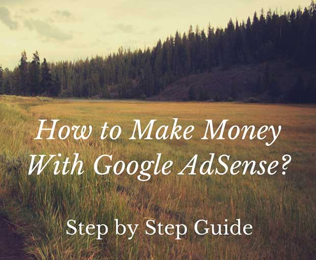 How to Make Money With Google AdSense - Step by Step Guide